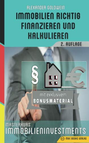 Immobilien richtig finanzieren und kalkulieren: Masterkurs Immobilieninvestments