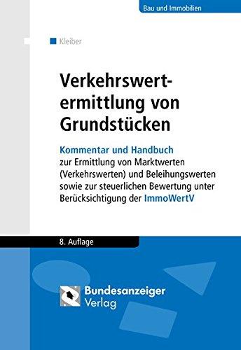 Verkehrswertermittlung von Grundstücken: Kommentar und Handbuch zur Ermittlung von Marktwerten (Verkehrswerten) und Beleihungswerten sowie zur ... unter Berücksichtigung der ImmoWertV