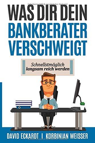 Was Dir Dein Bankberater verschweigt: Schnellstmöglich langsam reich werden