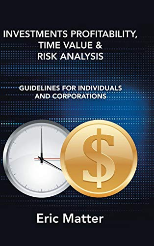 Investments Profitability, Time Value & Risk Analysis: Guidelines for Individuals and Corporations