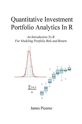 Quantitative Investment Portfolio Analytics In R: An Introduction To R  For Modeling Portfolio Risk and Return