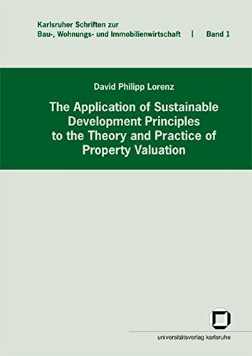The application of sustainable development principles to the theory and practice of property valuation (Karlsruher Schriften zur Bau-, Wohnungs- und Immobilienwirtschaft)