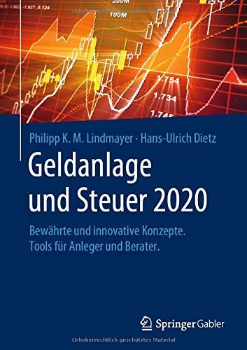Geldanlage und Steuer 2020: Bewährte und innovative Konzepte. Tools für Anleger und Berater. (Gabler Geldanlage u. Steuern)